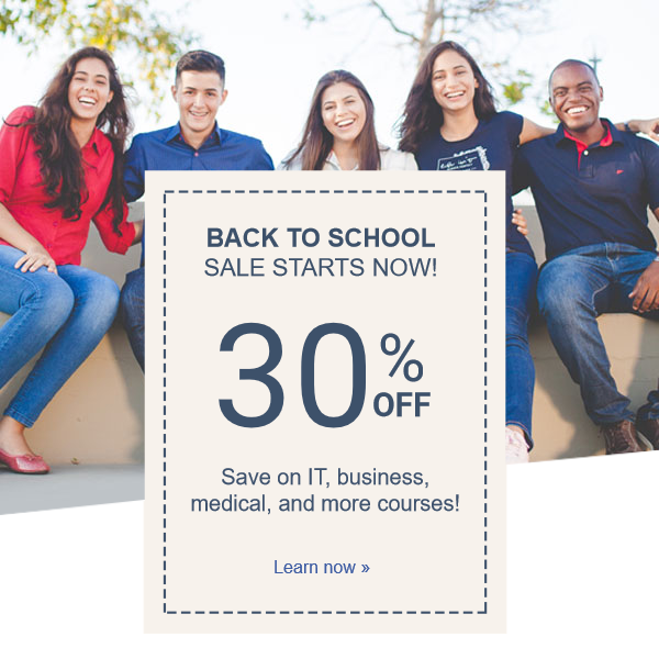 Back to school sale starts now! 30% off Save on IT, business, medical, and more courses!